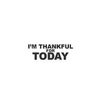 I'm Thankful for Today
